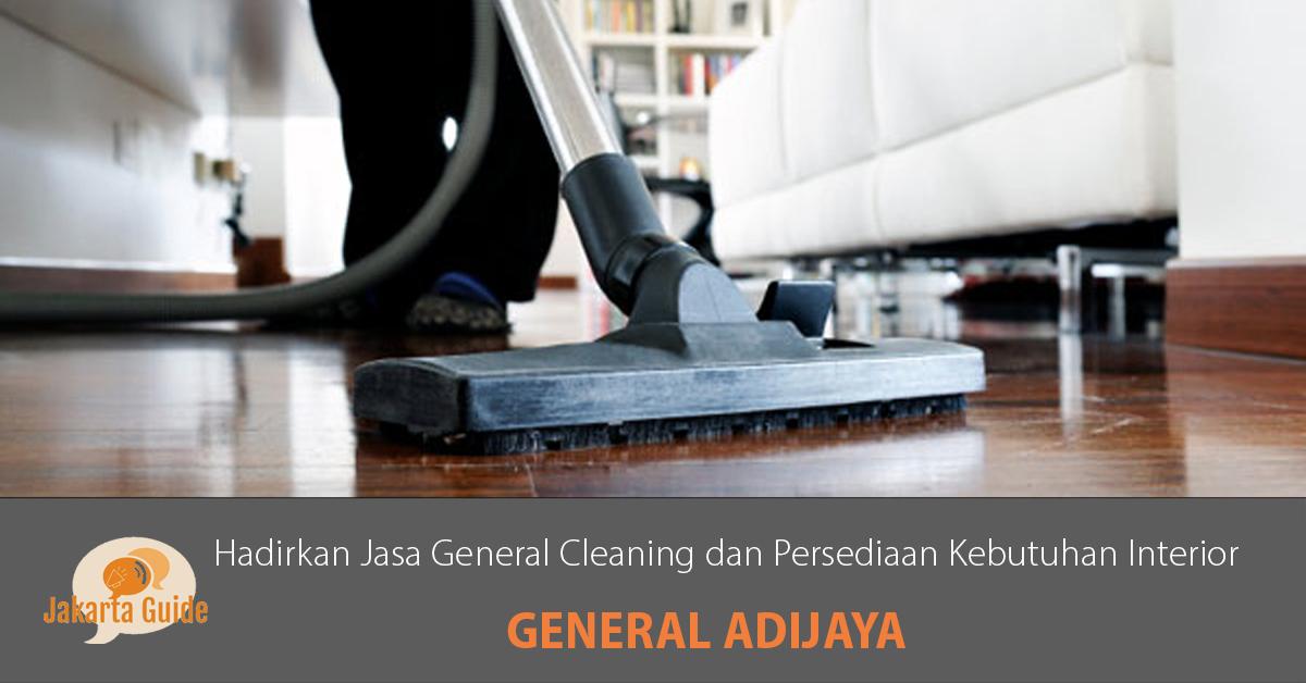 General Adijaya: Hadirkan Jasa Kebersihan General Cleaning & Juga Persediaan Barang-barang Kebutuhan Interior