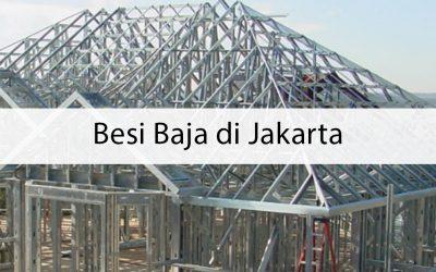 Besi Baja di Jakarta – Tips untuk Mendapat yang Berkualitas
